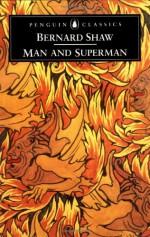 Man and Superman - George Bernard Shaw, Dan H. Laurence, Stanley Weintraub