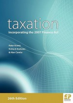 Taxation Incorporating the 2007 Finance ACT (26th Edition) - Peter Rowes, Richard Andrews, Alan Combs