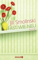 Fast wie neu: Roman (German Edition) - Jill Smolinski, Gabriele Werbeck, Dr. Stumpf, Andrea