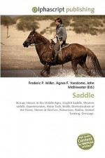 Saddle: Stirrup, Horses In The Middle Ages, English Saddle, Western Saddle, Equestrianism, Horse Tack, Bridle, Domestication Of The Horse, Horses In Warfare, ... Rodeo, Animal Training, Dressage - Agnes F. Vandome, John McBrewster, Sam B Miller II