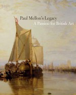 Paul Mellon's Legacy: A Passion for British Art - Brian Allen, Jules David Prown, John Baskett, Duncan Robinson, William J. Reese