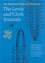 The Lewis and Clark Journals (Abridged Edition): An American Epic of Discovery - Meriwether Lewis, William Clark, Members of the Corps of Discovery, Gary E. Moulton