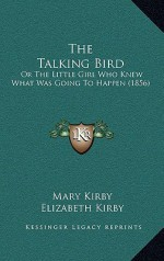 The Talking Bird: Or the Little Girl Who Knew What Was Going to Happen (1856) - Mary Kirby, Elizabeth Kirby, Hablot Knight Browne