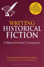 Writing Historical Fiction: A Writers' and Artists' Companion - Celia Brayfield, Duncan Sprott