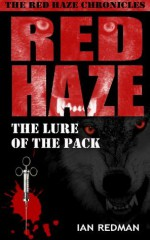 RED HAZE: The Lure of the Pack (The Red Haze Chronicles) - Ian Redman