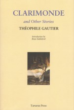 Clarimonde and Other Stories - Théophile Gautier, Brian Stableford, Lafcadio Hearn, R.B. Russell