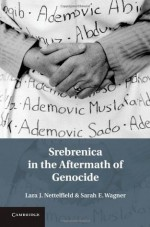 Srebrenica in the Aftermath of Genocide - Lara J Nettelfield, Sarah Wagner