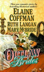 Outlaw Brides: The Bride of Blackness Castle, Maverick Hearts and the Ballad of Josie Dove - Elaine Coffman, Mary McBride, Ruth Ryan Langan
