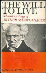 The Will to Live: Selected Writings - Arthur Schopenhauer, Richard Taylor