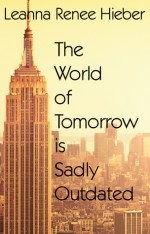 The World Of Tomorrow Is Sadly Outdated - Leanna Renee Hieber