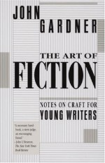 The Art of Fiction: Notes on Craft for Young Writers - John Gardner