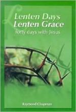 Lenten Days, Lenten Grace: Forty Days with Jesus - Raymond Chapman