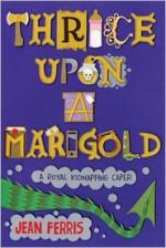 Thrice Upon a Marigold - Jean Ferris