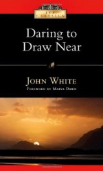 Daring to Draw Near: People in Prayer (IVP Classics) - John White, Marva J. Dawn