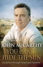 You can't hide the sun: a journey through Israel and Palestine - John McCarthy