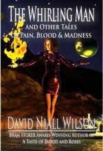 The Whirling Man & Other Tales of Pain, Blood & Madness - David Niall Wilson