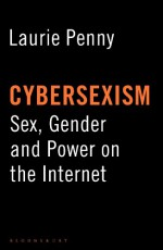 Cybersexism: Sex, Gender and Power on the Internet - Laurie Penny