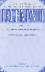 Legends II: Volume V: New Short Novels by the Masters of Modern Fantasy - Oliver Wyman, Robert Silverberg, Sam Freed