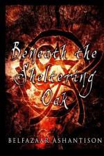 Beneath the Sheltering Oak - Belfazaar Ashantison, Drake Mefestta, Corvis Nocturnum