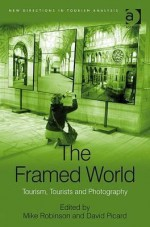 The Framed World (New Directions In Tourism Analysis) - Mike Robinson, David Picard