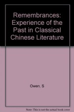 Rememberances: The Experience of Past in Classical Chinese Literature - Stephen Owen