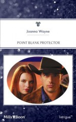 Mills & Boon : Point Blank Protector (Four Brothers of Colts Run Cross) - Joanna Wayne