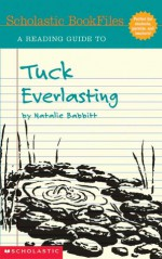 Tuck Everlasting, Reading Guide, (Scholastic Bookfiles) - Beth Seidel Levine, Natalie Babbitt