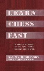 Learn Chess Fast! by Sammy Reshevsky - Samuel Reshevsky, Fred Reinfeld, Sam Sloan