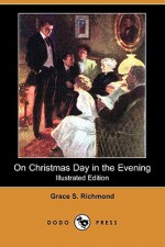 On Christmas Day in the Evening - Grace S. Richmond