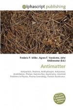 Antimatter - Agnes F. Vandome, John McBrewster, Sam B Miller II