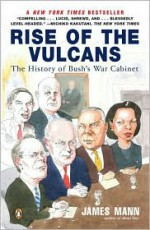 Rise of the Vulcans: The History of Bush's War Cabinet - James Mann