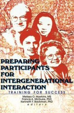 Preparing Participants for Intergenerational Interaction: Training for Success - Melissa Hawkins, Kenneth Backman, Francis A. McGuire