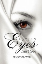 Loving Eyes Can't See - Penny Glover