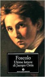 Ultime lettere di Jacopo Ortis - Ugo Foscolo, Guido Davico Bonino