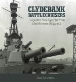 Clydebank Battlecruisers: Forgotten Photographs from John Brown's Shipyard - Ian Johnston