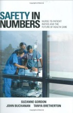 Safety in Numbers: Nurse-to-Patient Ratios and the Future of Health Care (The Culture and Politics of Health Care Work) - Suzanne Gordon, John Buchanan