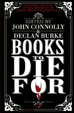 Books to Die For - Eoin Colfer, John Banville, Mark Billingham, Jeffery Deaver, Jason Goodwin, M.C. Beaton, James W. Hall, Michael Connelly, Denise Hamilton, Thomas H. Cook, John Harvey, John Connolly, Charlaine Harris, Lauren Henderson, Cara Black, Rita Mae Brown, Bill Crider, Megan Abbott