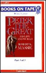 Peter the Great: Part 3 of 3 - Robert K. Massie