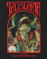 The Cyclopedia Talislanta Volume II: The Seven Kingdoms - W. G. Armantrout, Jovialis Authors, Stephan Michael Sechi, P.D. Breeding-Black, Ron Spencer