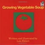 Growing Vegetable Soup (Voyager Books) - Lois Ehlert