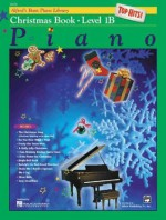 Alfred's Basic Piano Library Christmas Book: Book 1B: Top Hits! Piano - E. L. Lancaster, Morton Manus
