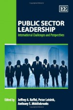 Public Sector Leadership: International Challenges and Perspectives - Jeffrey A. Raffel, Peter Leisink, Anthony E. Middlebrooks