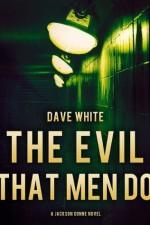 The Evil That Men Do - Dave White