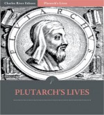 The Complete Collection of Plutarch's Lives [Illustrated] - Plutarch, Charles River Editors, John Dryden