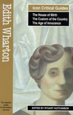 Edith Wharton: The House of Mirth,The Custom of the Country, The Age of Innocence - Stuart Hutchinson