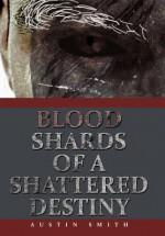 Blood Shards of a Shattered Destiny - Austin Smith