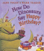 How Do Dinosaurs Say Happy Birthday? - Jane Yolen, Mark Teague