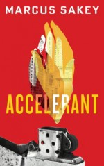Accelerant (At the City's Edge) - Marcus Sakey