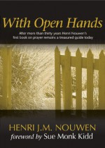 With Open Hands - Henri J.M. Nouwen, Sue Monk Kidd
