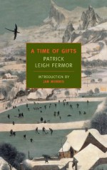 A Time of Gifts - Patrick Leigh Fermor, Jan Morris
